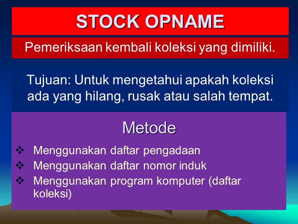 STOCK OPNAME Pemeriksaan kembali koleksi yang dimiliki. Metode  Menggunakan daftar pengadaan  Menggunakan daftar nomor induk  Menggunakan program k