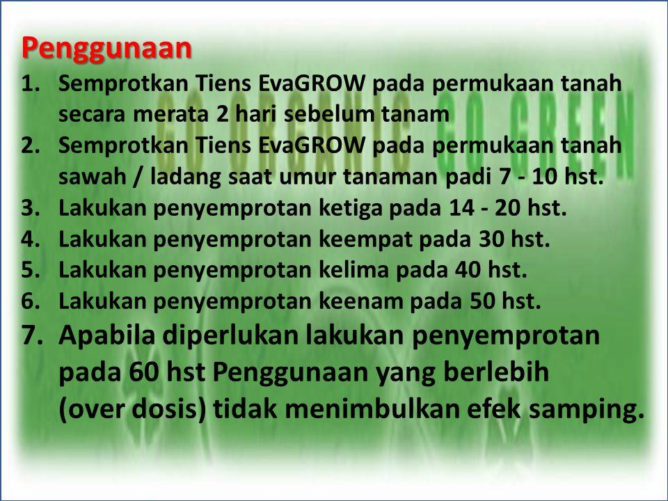 Penggunaan 1.Semprotkan Tiens EvaGROW pada permukaan tanah secara merata 2 hari sebelum tanam 2.Semprotkan Tiens EvaGROW pada permukaan tanah sawah /