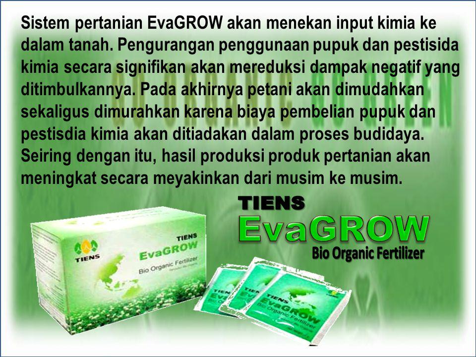 Sistem pertanian EvaGROW akan menekan input kimia ke dalam tanah. Pengurangan penggunaan pupuk dan pestisida kimia secara signifikan akan mereduksi da