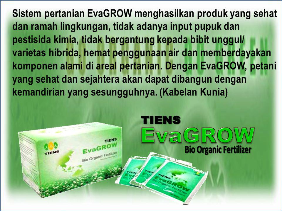 Sistem pertanian EvaGROW menghasilkan produk yang sehat dan ramah lingkungan, tidak adanya input pupuk dan pestisida kimia, tidak bergantung kepada bi