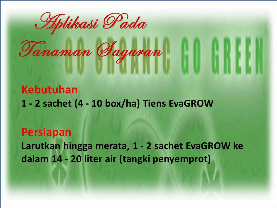 Kebutuhan 1 - 2 sachet (4 - 10 box/ha) Tiens EvaGROW Persiapan Larutkan hingga merata, 1 - 2 sachet EvaGROW ke dalam 14 - 20 liter air (tangki penyemp