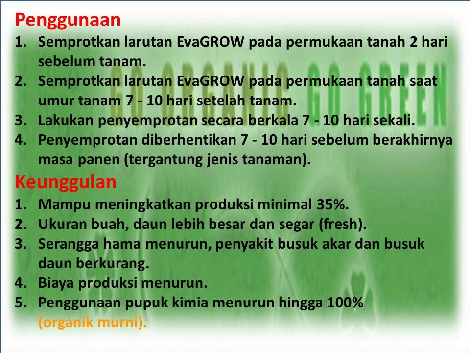 Penggunaan 1.Semprotkan larutan EvaGROW pada permukaan tanah 2 hari sebelum tanam. 2.Semprotkan larutan EvaGROW pada permukaan tanah saat umur tanam 7