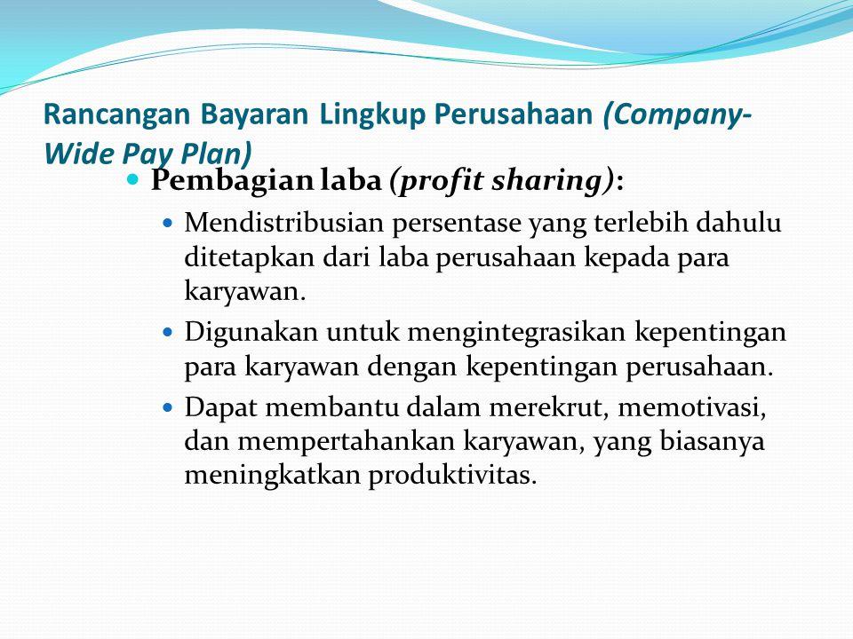 Rancangan Bayaran Lingkup Perusahaan (Company- Wide Pay Plan) Pembagian laba (profit sharing): Mendistribusian persentase yang terlebih dahulu ditetap