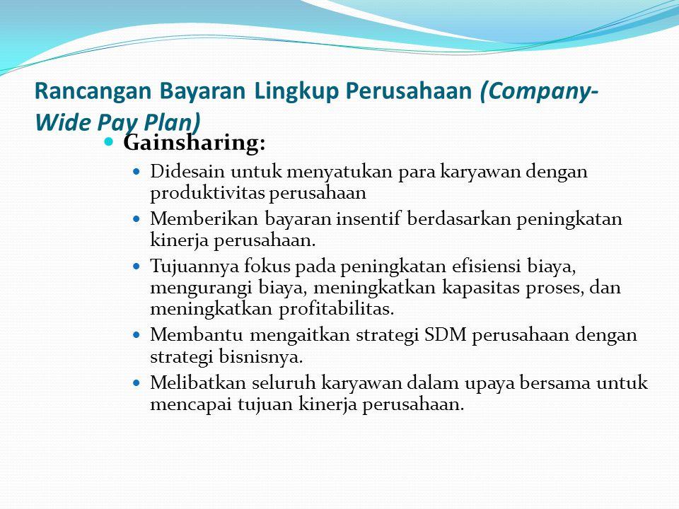 Rancangan Bayaran Lingkup Perusahaan (Company- Wide Pay Plan) Gainsharing: Didesain untuk menyatukan para karyawan dengan produktivitas perusahaan Mem