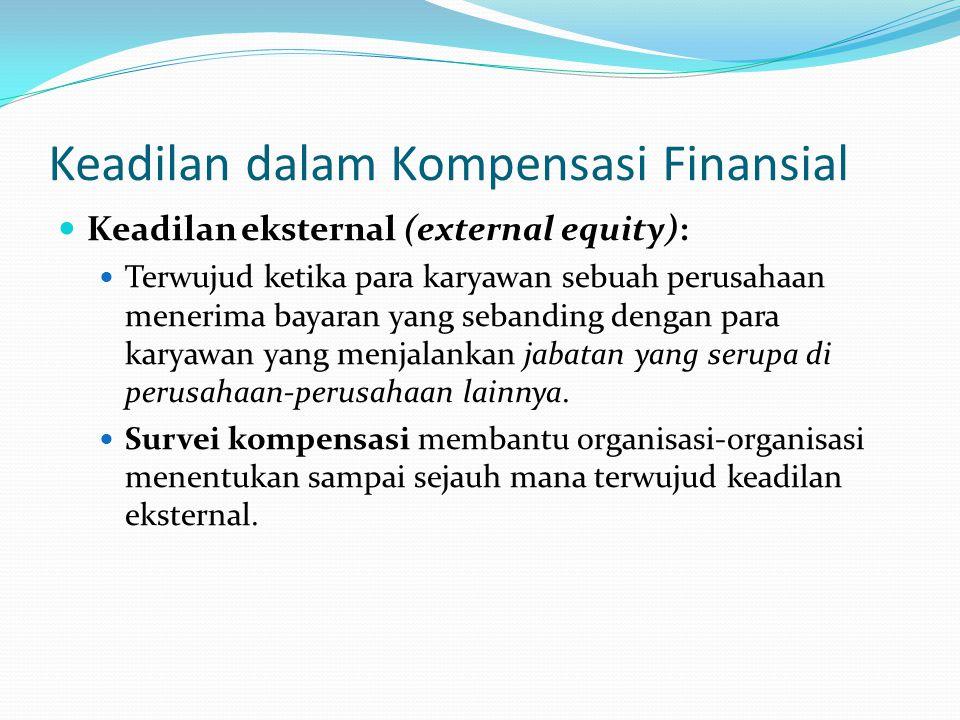 Keadilan dalam Kompensasi Finansial Keadilan eksternal (external equity): Terwujud ketika para karyawan sebuah perusahaan menerima bayaran yang seband