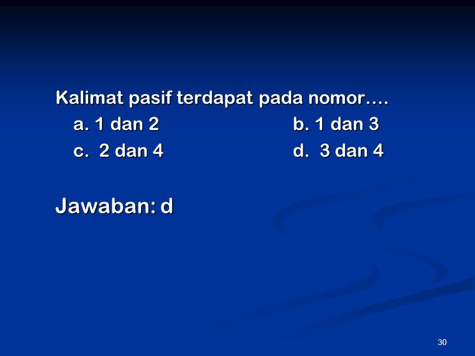 30 Kalimat pasif terdapat pada nomor…. a. 1 dan 2b. 1 dan 3 c. 2 dan 4d. 3 dan 4 Jawaban: d
