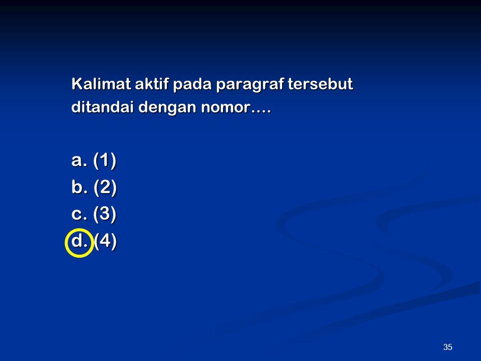 35 Kalimat aktif pada paragraf tersebut ditandai dengan nomor…. a. (1) b. (2) c. (3) d. (4)