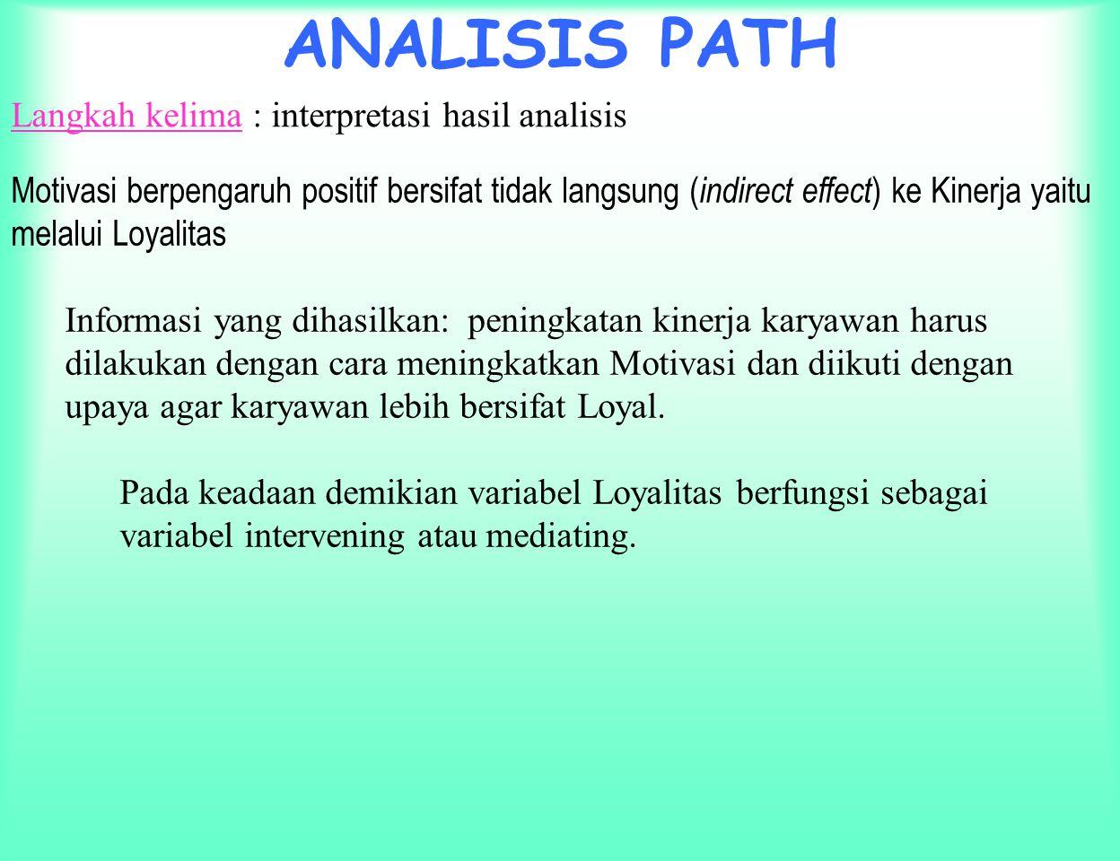 ANALISIS PATH Langkah kelima : interpretasi hasil analisis Koefisien determinasi total, diperoleh bahwa model dapat menjelaskan informasi yang terkand