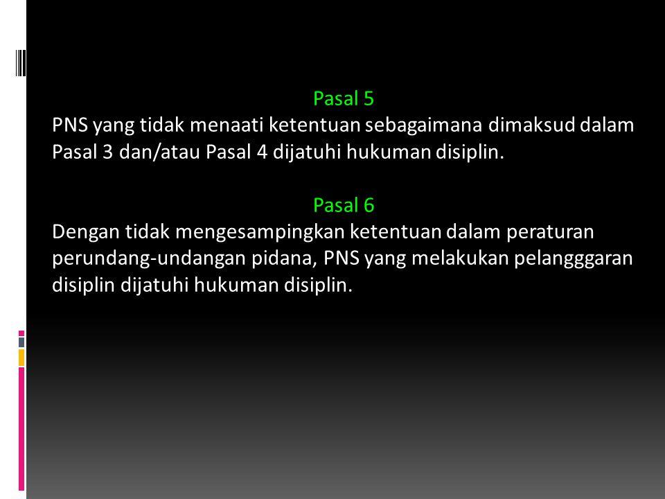 Pasal 5 PNS yang tidak menaati ketentuan sebagaimana dimaksud dalam Pasal 3 dan/atau Pasal 4 dijatuhi hukuman disiplin.