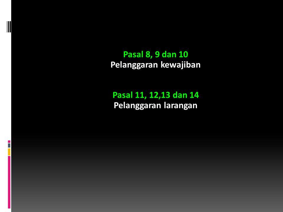 Pasal 8, 9 dan 10 Pelanggaran kewajiban Pasal 11, 12,13 dan 14 Pelanggaran larangan