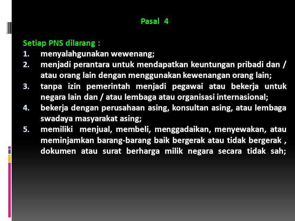 Pasal 4 Setiap PNS dilarang : 1.menyalahgunakan wewenang; 2.
