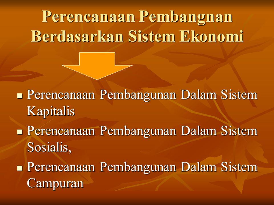 Perencanaan Pembangnan Berdasarkan Sistem Ekonomi Perencanaan Pembangunan Dalam Sistem Kapitalis Perencanaan Pembangunan Dalam Sistem Kapitalis Perenc