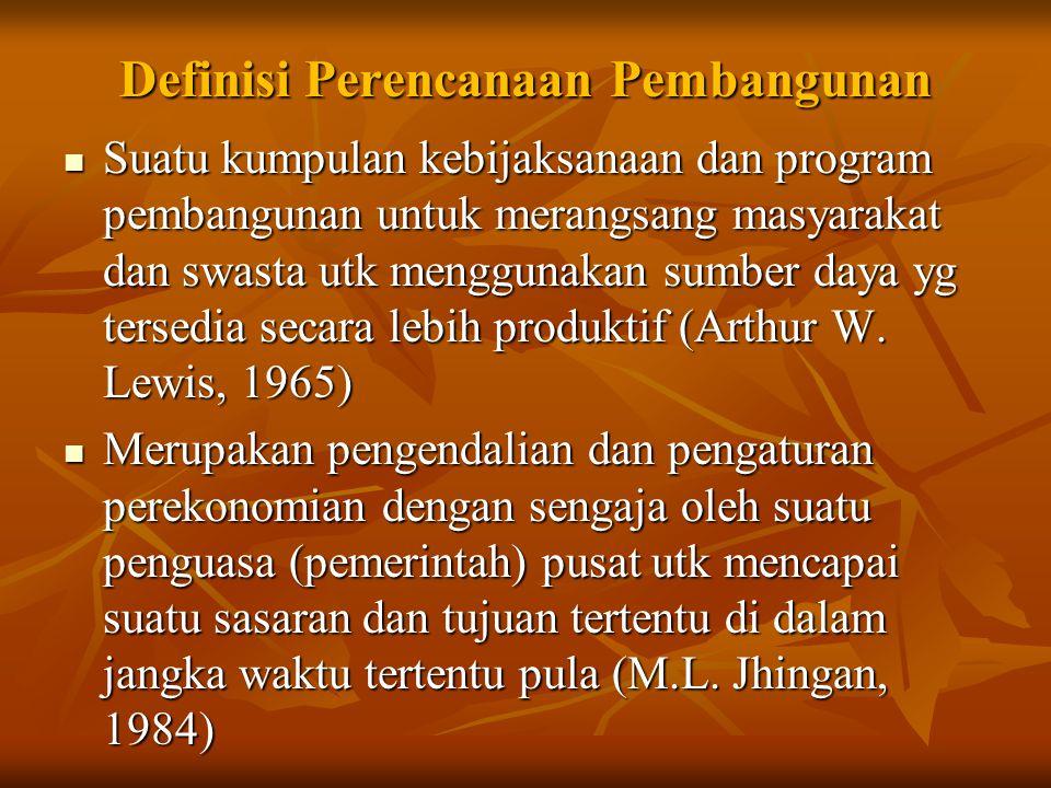 Definisi Perencanaan Pembangunan Suatu kumpulan kebijaksanaan dan program pembangunan untuk merangsang masyarakat dan swasta utk menggunakan sumber da