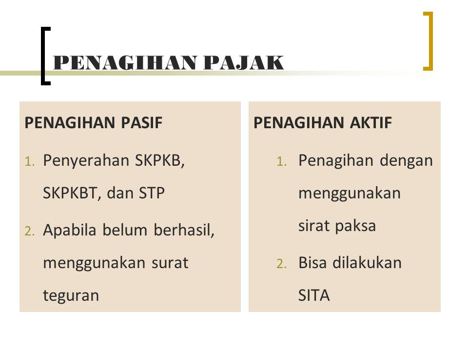 PENAGIHAN PAJAK PENAGIHAN PASIF 1. Penyerahan SKPKB, SKPKBT, dan STP 2. Apabila belum berhasil, menggunakan surat teguran PENAGIHAN AKTIF 1. Penagihan
