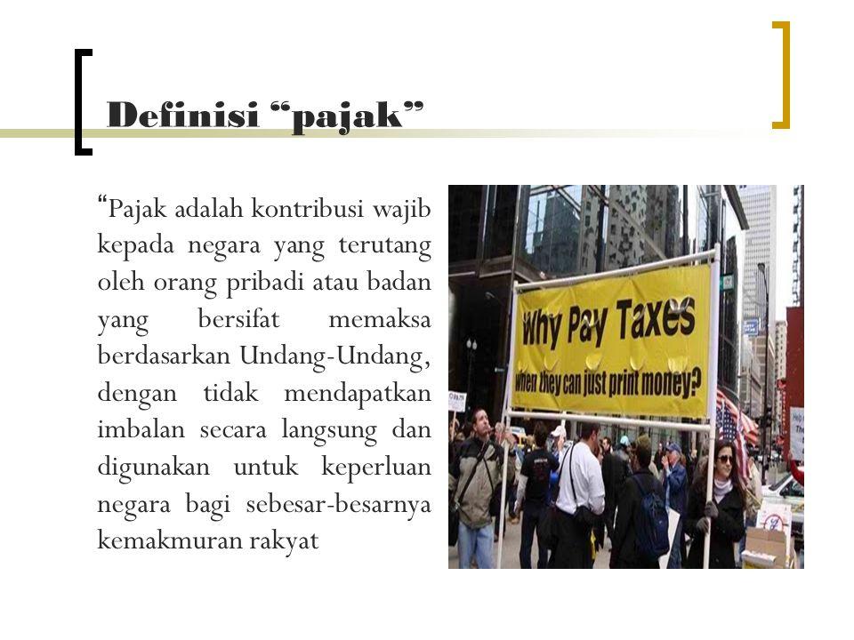 """Definisi """"pajak"""" """" Pajak adalah kontribusi wajib kepada negara yang terutang oleh orang pribadi atau badan yang bersifat memaksa berdasarkan Undang-Un"""
