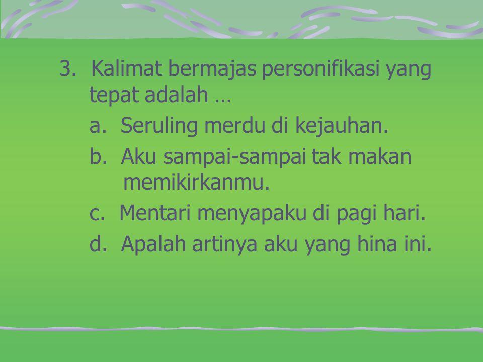Kalimat yang menggunakan majas metafora terdapat pada nomor …. a. (1), (2) b. (1), (3) c. (3), (4) d. (2), (3)
