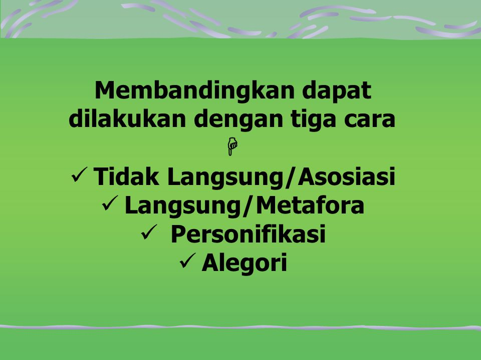 4.Alegori  Gaya bahasa yang berupa cerita singkat yang mengandung kiasan.
