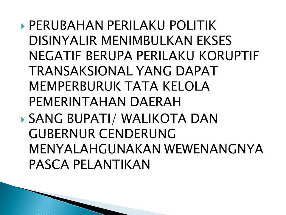  PERILAKU ELIT POLITIK YANG TIDAK BAIK SEPERTI MONEY POLITIC MENIMBULKAN BIAYA (COST POLITIC) PILKADA YANG SANGAT MAHAL/ TINGGI  HARUS ADA SISTEM PILKADA YANG IDEAL DENGAN SUATU REGULASI  SISTEM YANG MAMPU MELAHIRKAN SOSOK CALON PEMIMPIN YANG MEMILIKI POLITICAL BRAIN TANPA DIPOLES OLEH PENCITRAAN