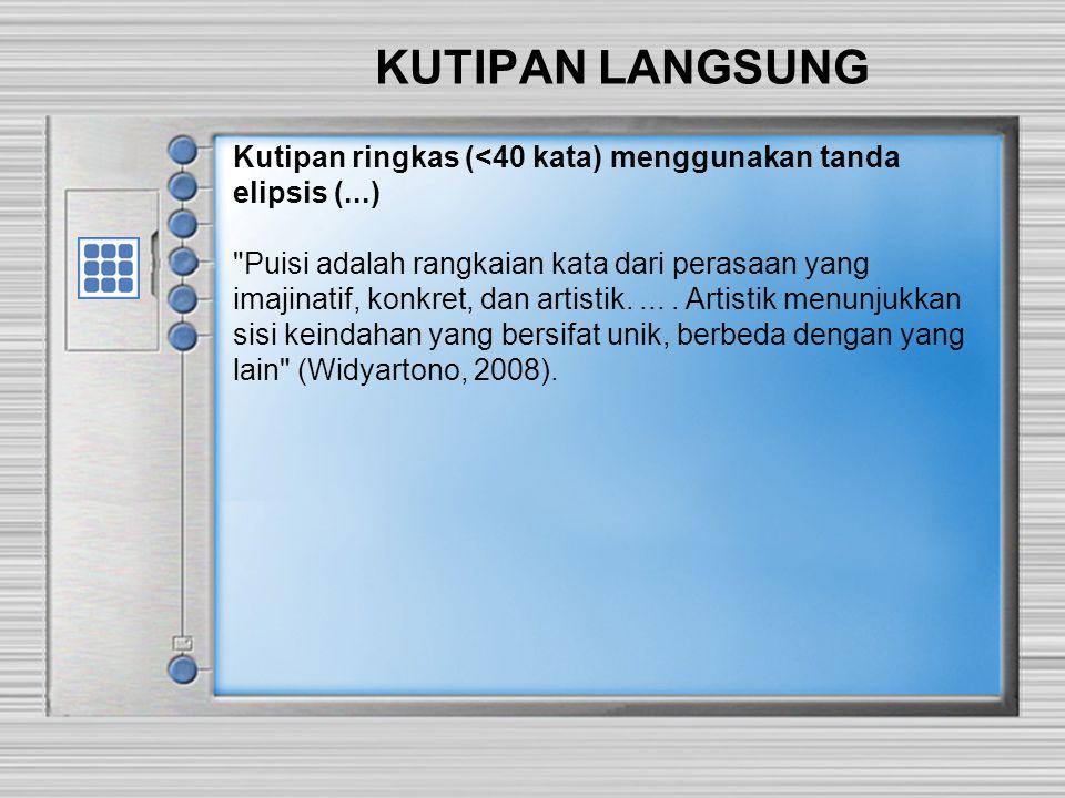 KUTIPAN LANGSUNG Kutipan ringkas (< 40 kata) menggunakan tanda kutip, contoh: Widyartono (2008: 20) menyimpulkan