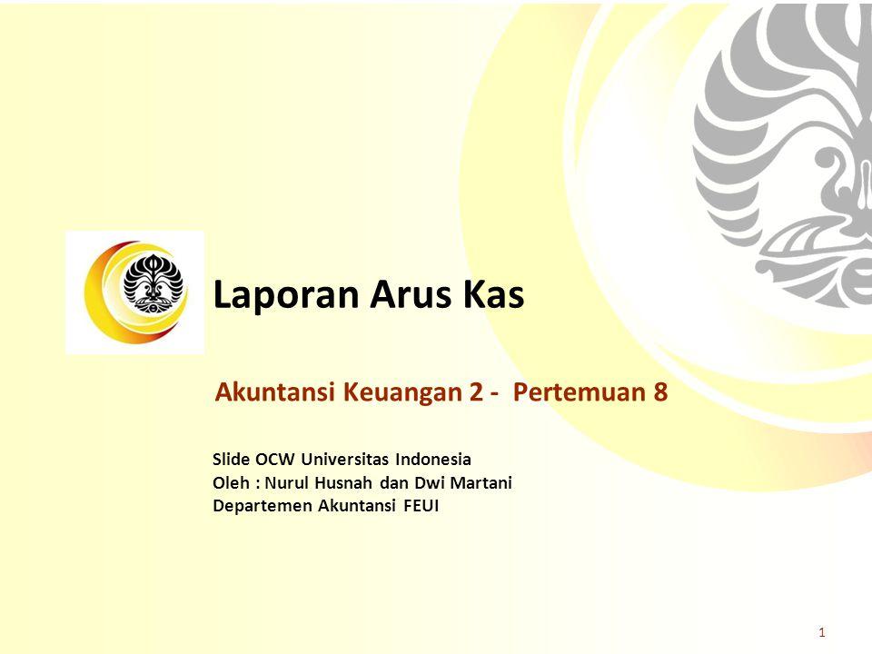 Slide OCW Universitas Indonesia Oleh : Nurul Husnah dan Dwi Martani Departemen Akuntansi FEUI Laporan Arus Kas 1 Akuntansi Keuangan 2 - Pertemuan 8