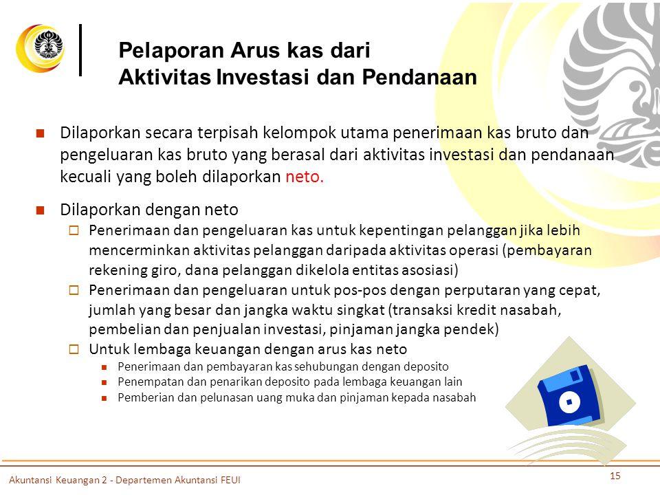 Pelaporan Arus kas dari Aktivitas Investasi dan Pendanaan Dilaporkan secara terpisah kelompok utama penerimaan kas bruto dan pengeluaran kas bruto yang berasal dari aktivitas investasi dan pendanaan kecuali yang boleh dilaporkan neto.