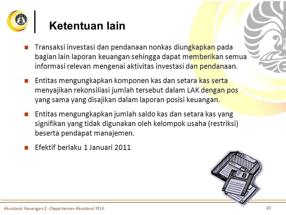 Ketentuan lain Transaksi investasi dan pendanaan nonkas diungkapkan pada bagian lain laporan keuangan sehingga dapat memberikan semua informasi relevan mengenai aktivitas investasi dan pendanaan.