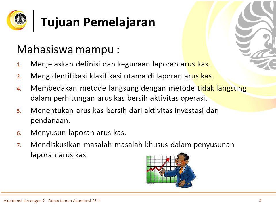 Tujuan Pemelajaran Mahasiswa mampu : 1.Menjelaskan definisi dan kegunaan laporan arus kas.