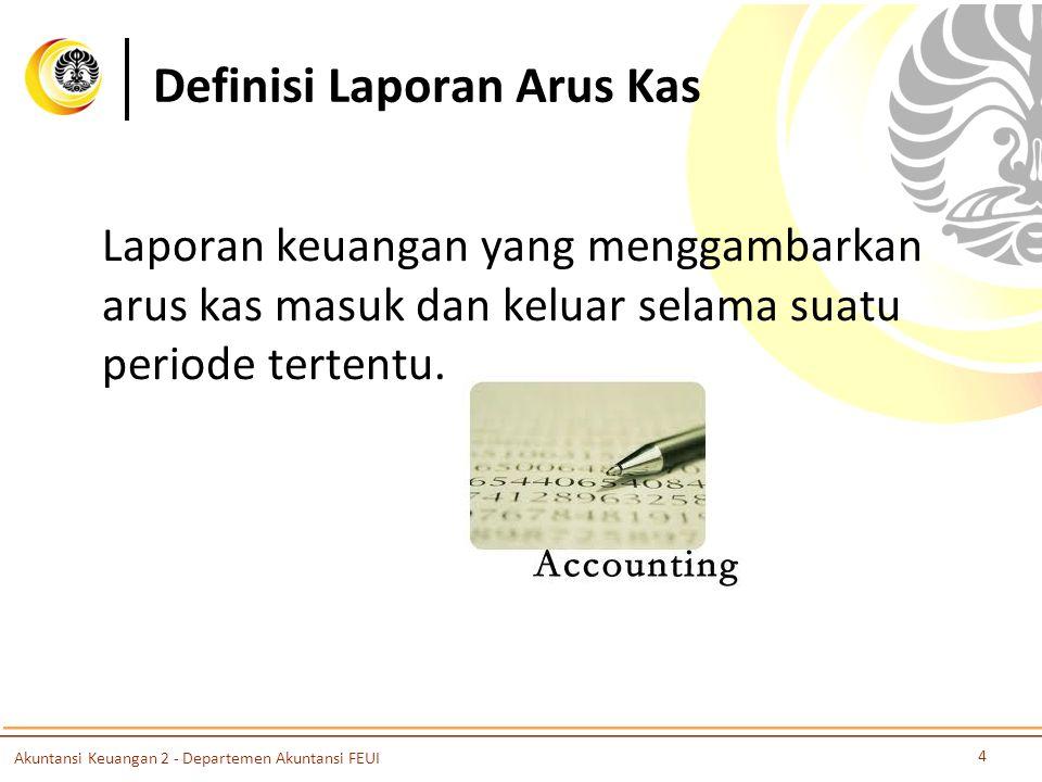 Definisi Laporan Arus Kas Laporan keuangan yang menggambarkan arus kas masuk dan keluar selama suatu periode tertentu.