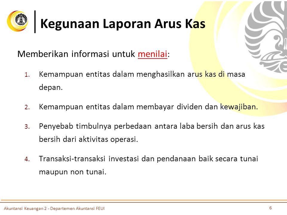 Kegunaan Laporan Arus Kas Memberikan informasi untuk menilai : 1.
