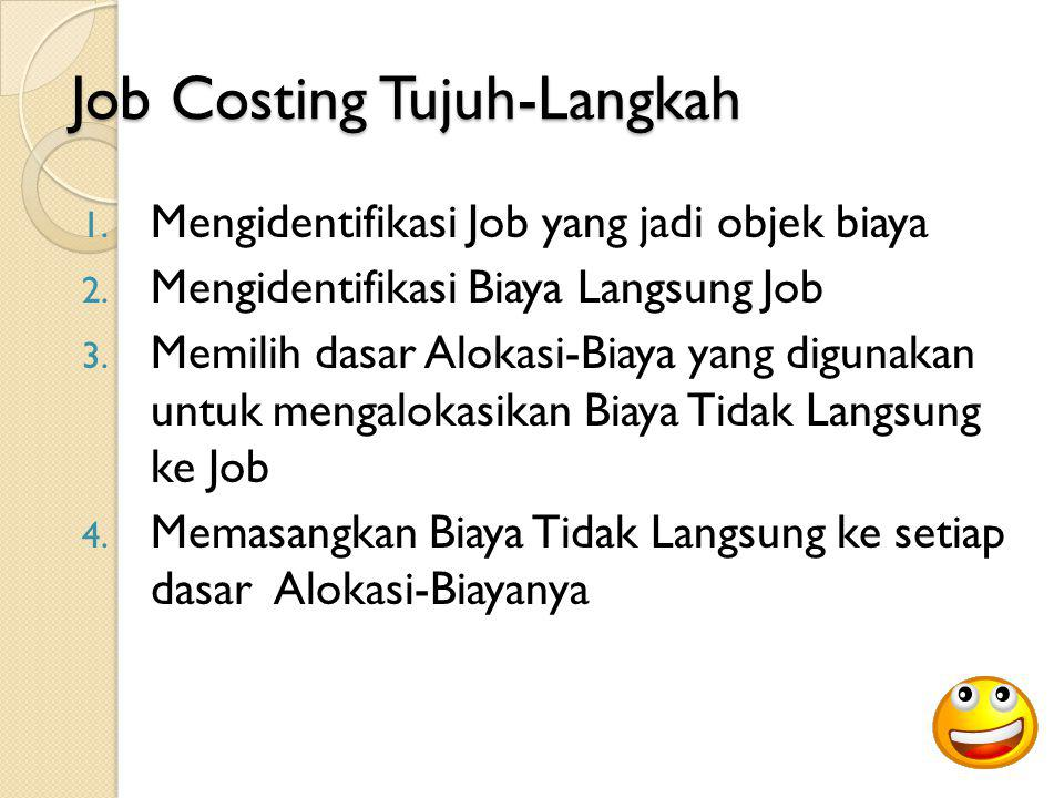 Job Costing Tujuh-Langkah 1. Mengidentifikasi Job yang jadi objek biaya 2. Mengidentifikasi Biaya Langsung Job 3. Memilih dasar Alokasi-Biaya yang dig