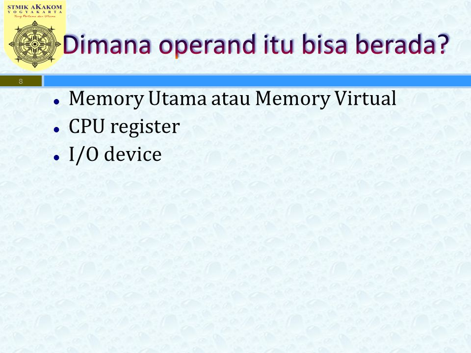 Memory Utama atau Memory Virtual CPU register I/O device 8