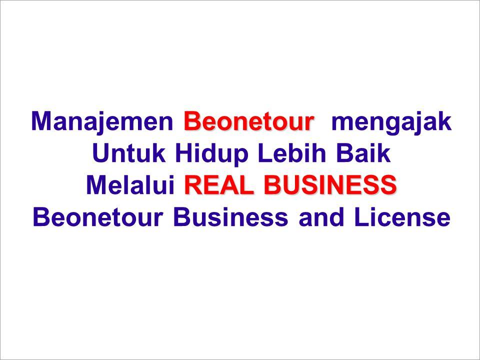 Beonetour Manajemen Beonetour mengajak Untuk Hidup Lebih Baik REAL BUSINESS Melalui REAL BUSINESS Beonetour Business and License