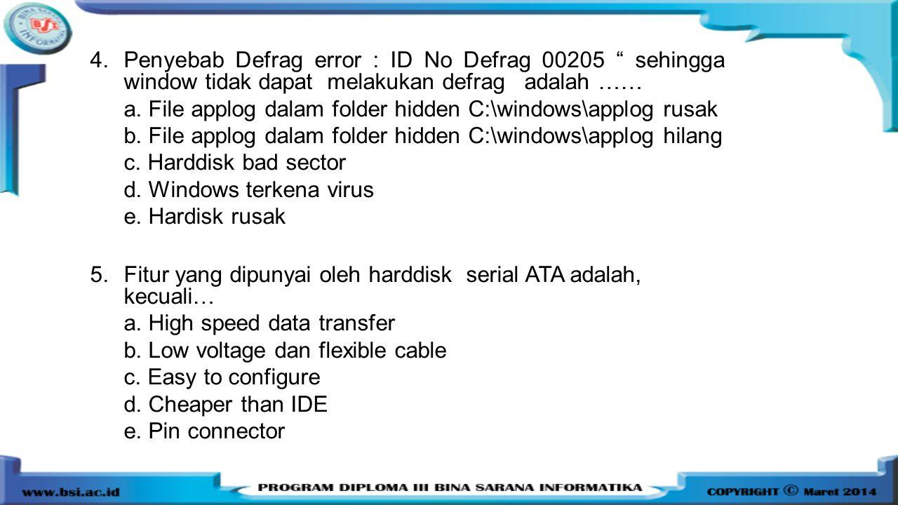 "4.Penyebab Defrag error : ID No Defrag 00205 "" sehingga window tidak dapat melakukan defrag adalah …… a. File applog dalam folder hidden C:\windows\ap"