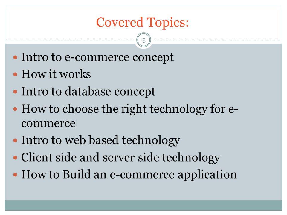 Covered Topics: Intro to e-commerce concept How it works Intro to database concept How to choose the right technology for e- commerce Intro to web bas
