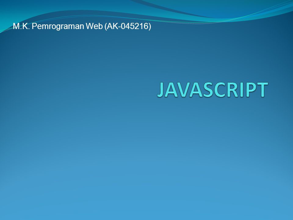 Pengenalan JavaScript Asal mula nama JavaScript adalah LiveScript, dikembangkan pertama kali pada tahun 1995 di Netscape Communications.