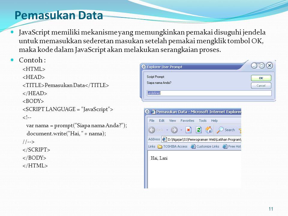 Pemasukan Data JavaScript memiliki mekanisme yang memungkinkan pemakai disuguhi jendela untuk memasukkan sederetan masukan setelah pemakai mengklik tombol OK, maka kode dalam JavaScript akan melakukan serangkaian proses.