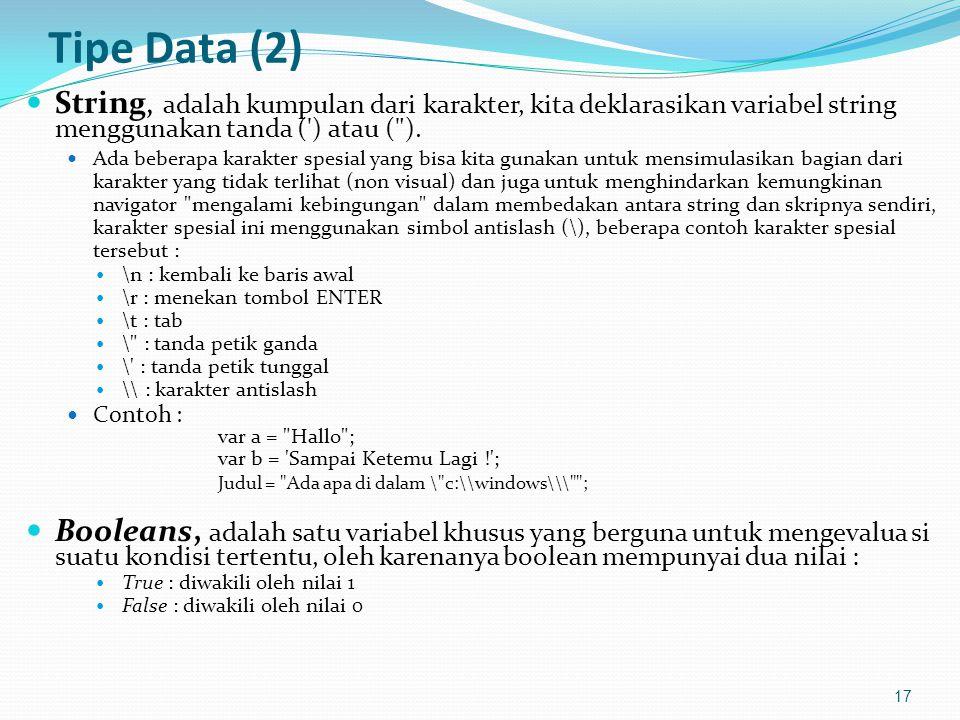 Tipe Data (2) String, adalah kumpulan dari karakter, kita deklarasikan variabel string menggunakan tanda ( ) atau ( ).