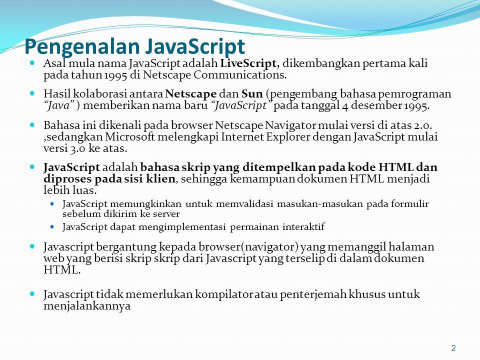 Perbedaan JavaScript dan Pemrograman Java JavaScript sendiri merupakan bahasa yang mudah dipahami, karena memiliki kemiripan dengan konsep bahasa pemrograman visual, maupun Java ataupun C.