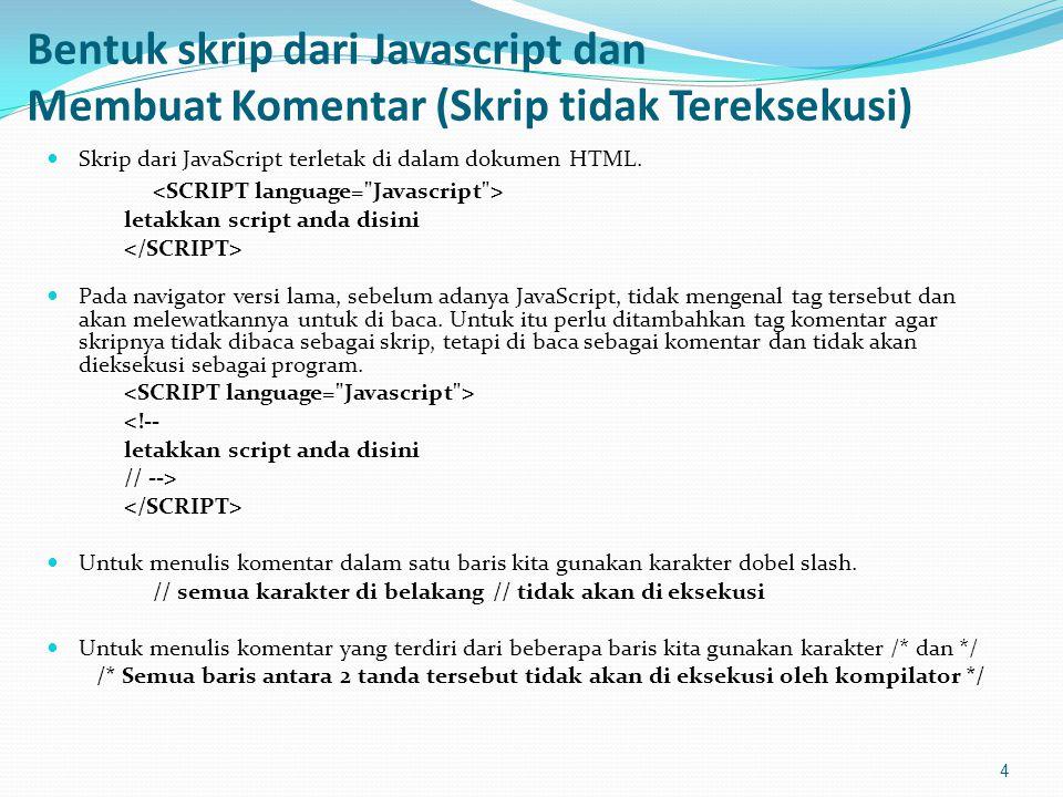 Meletakkan JavaScript dalam dokumen HTML Menggunakan tag Tag diletakkan diantara bagian kepala dari dokumen HTML, yaitu bagian antara tag dan.