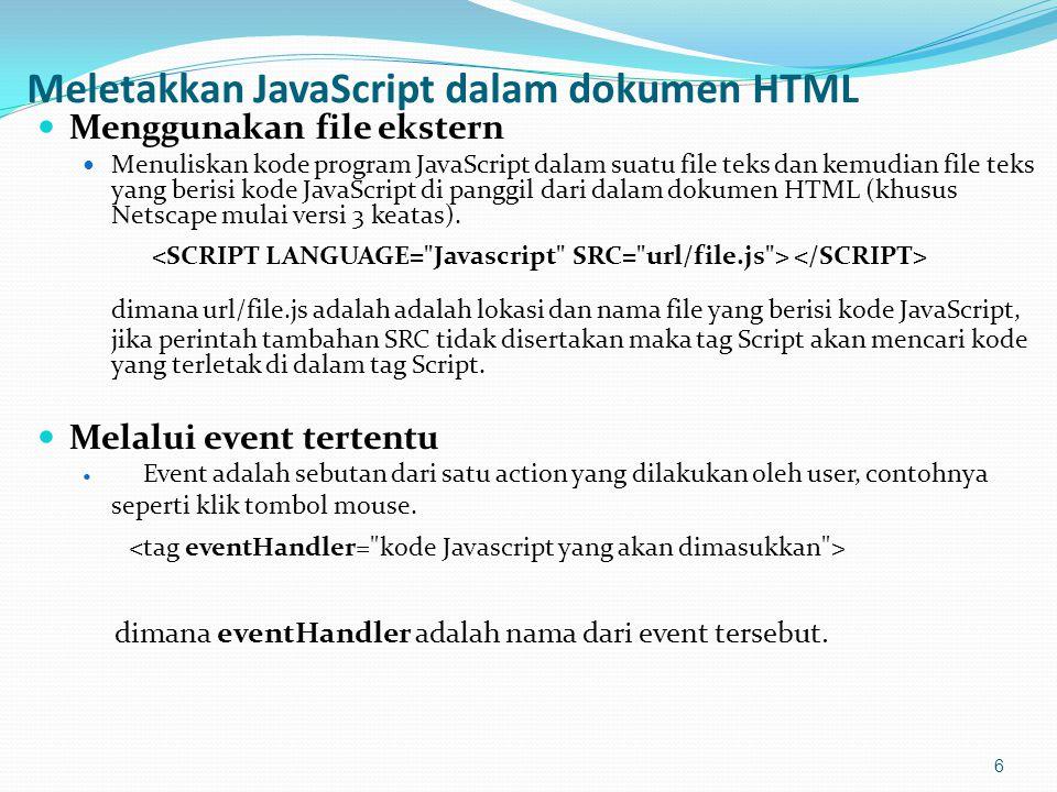 Meletakkan JavaScript dalam dokumen HTML Menggunakan file ekstern Menuliskan kode program JavaScript dalam suatu file teks dan kemudian file teks yang berisi kode JavaScript di panggil dari dalam dokumen HTML (khusus Netscape mulai versi 3 keatas).