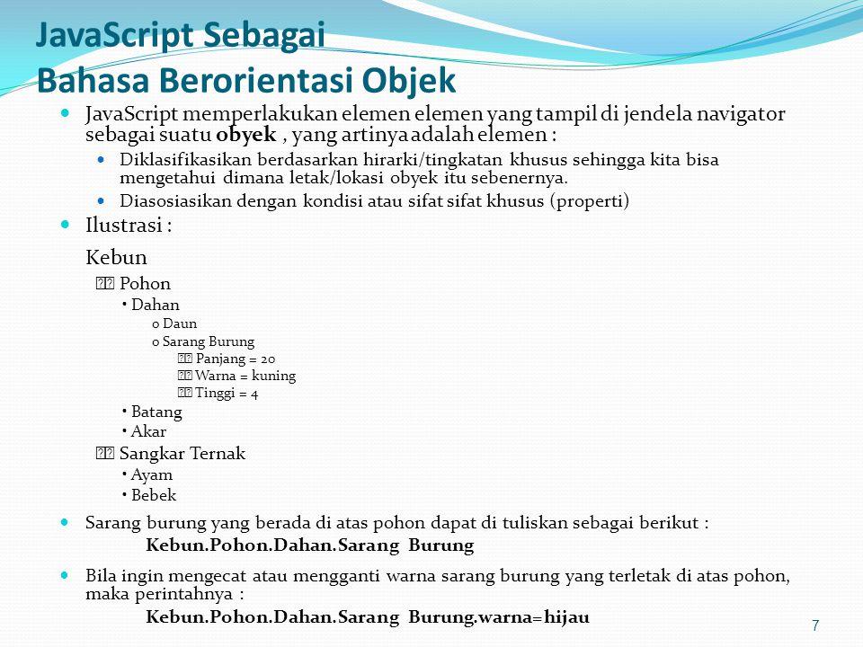 Objek Array Contoh : 38 Properti prototype <!-- function tampilkanElemenArray() { for (var i = 0; i < this.length; i++) { document.write( [ + i + ] = + this[i] + ); } Array.prototype.cetak = tampilkanElemenArray; var musik = new Array( Jazz , Rock , keroncong , Dangdut ); var tanaman = new Array( Aglaonema , Begonia , Bromelia ); document.write( Isi array musik: ); musik.cetak(); document.write( Isi array tanaman: ); tanaman.cetak(); //-->