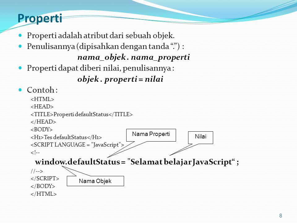 Metode Properti adalah suatu kumpulan kode yang digunakan untuk melakukan sesuatu tindakan terhadap objek.