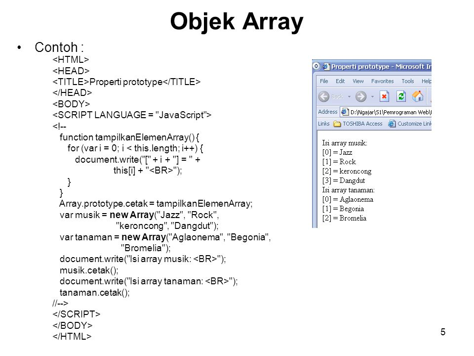 5 Objek Array Contoh : Properti prototype <!-- function tampilkanElemenArray() { for (var i = 0; i < this.length; i++) { document.write(