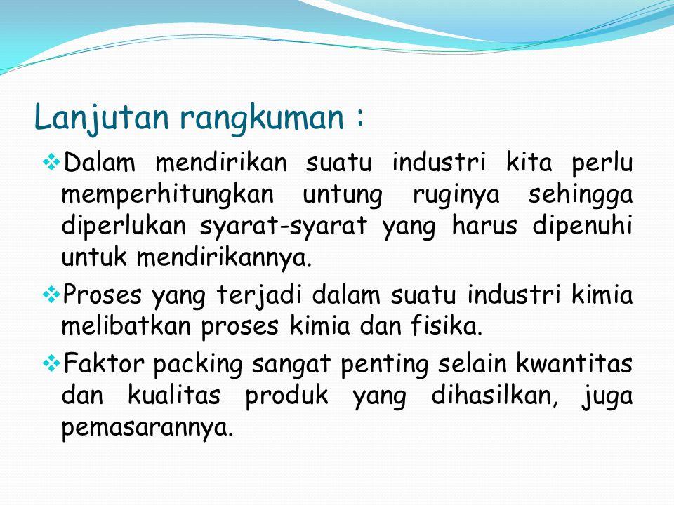 Lanjutan rangkuman :  Dalam mendirikan suatu industri kita perlu memperhitungkan untung ruginya sehingga diperlukan syarat-syarat yang harus dipenuhi
