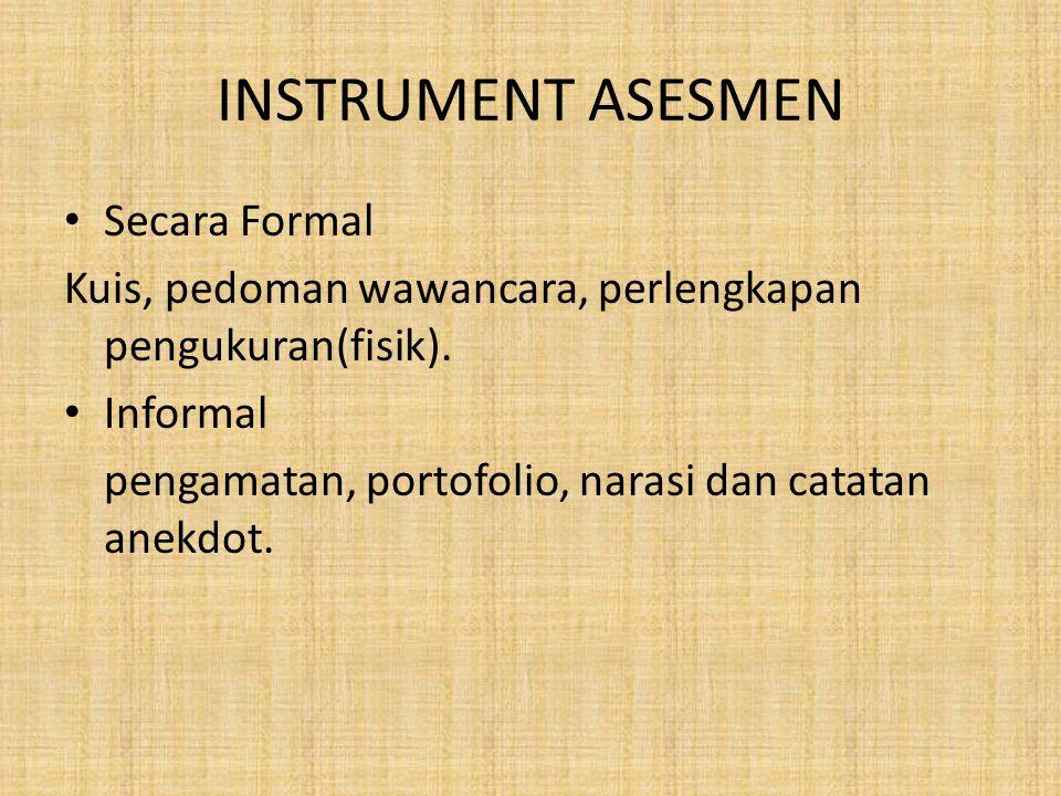 INSTRUMENT ASESMEN Secara Formal Kuis, pedoman wawancara, perlengkapan pengukuran(fisik).