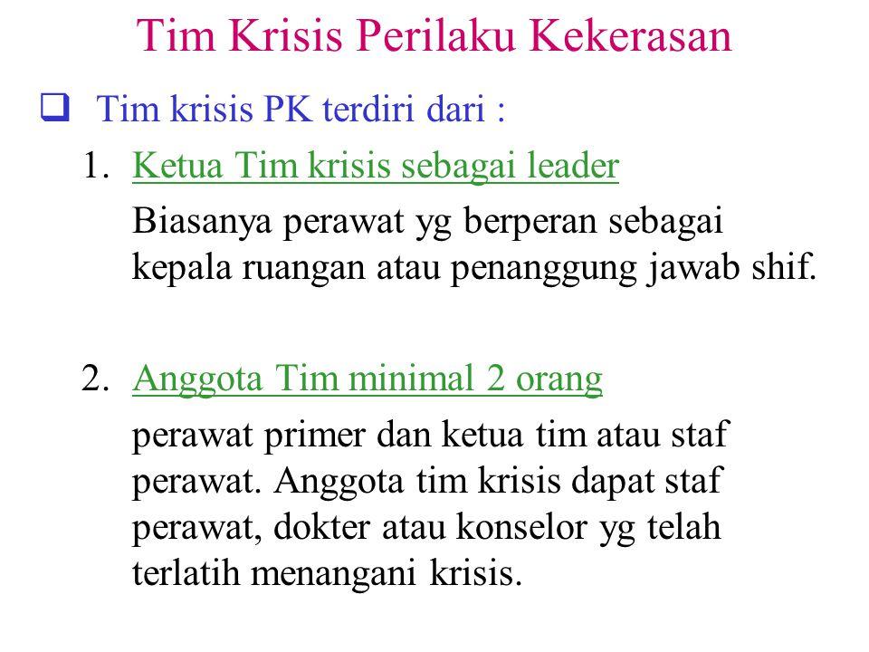 Tim Krisis Perilaku Kekerasan  Tim krisis PK terdiri dari : 1.