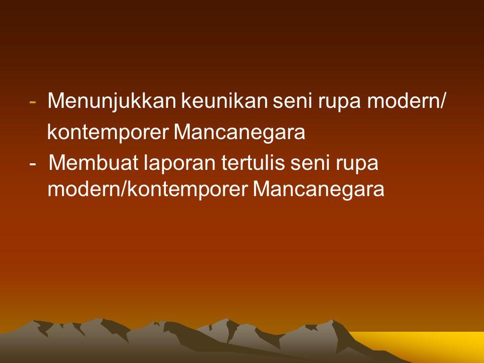 -Menunjukkan keunikan seni rupa modern/ kontemporer Mancanegara - Membuat laporan tertulis seni rupa modern/kontemporer Mancanegara