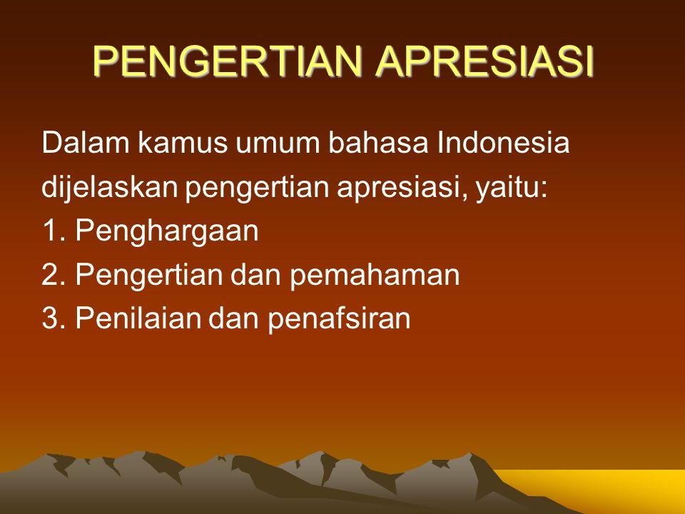 PENGERTIAN APRESIASI Dalam kamus umum bahasa Indonesia dijelaskan pengertian apresiasi, yaitu: 1. Penghargaan 2. Pengertian dan pemahaman 3. Penilaian