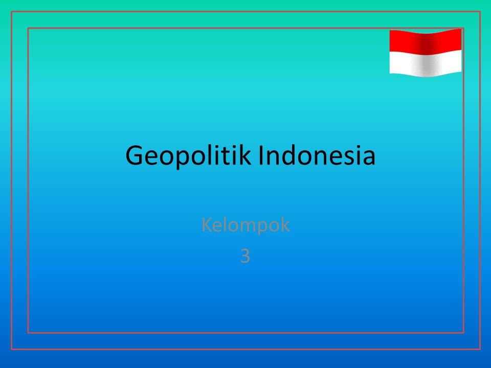 Geopolitik Indonesia Kelompok 3