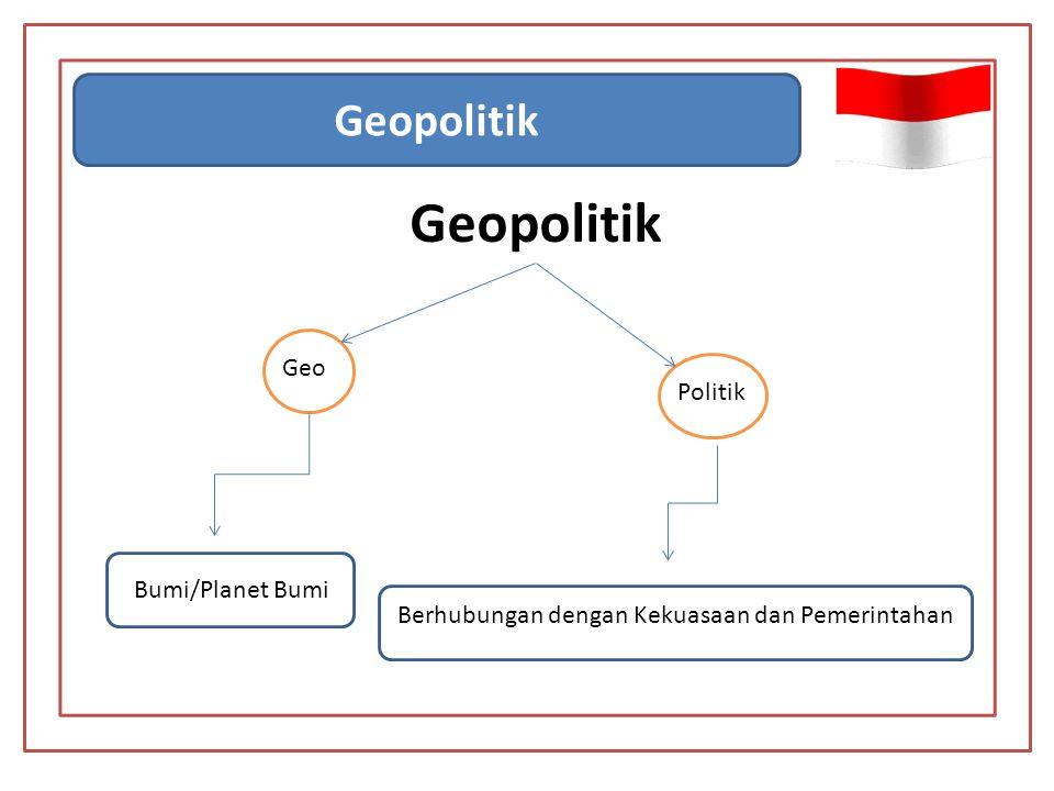 Geopolitik Geo Politik Bumi/Planet Bumi Berhubungan dengan Kekuasaan dan Pemerintahan Geopolitik